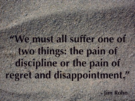 suffer the pain of discipline, or the pain or regret