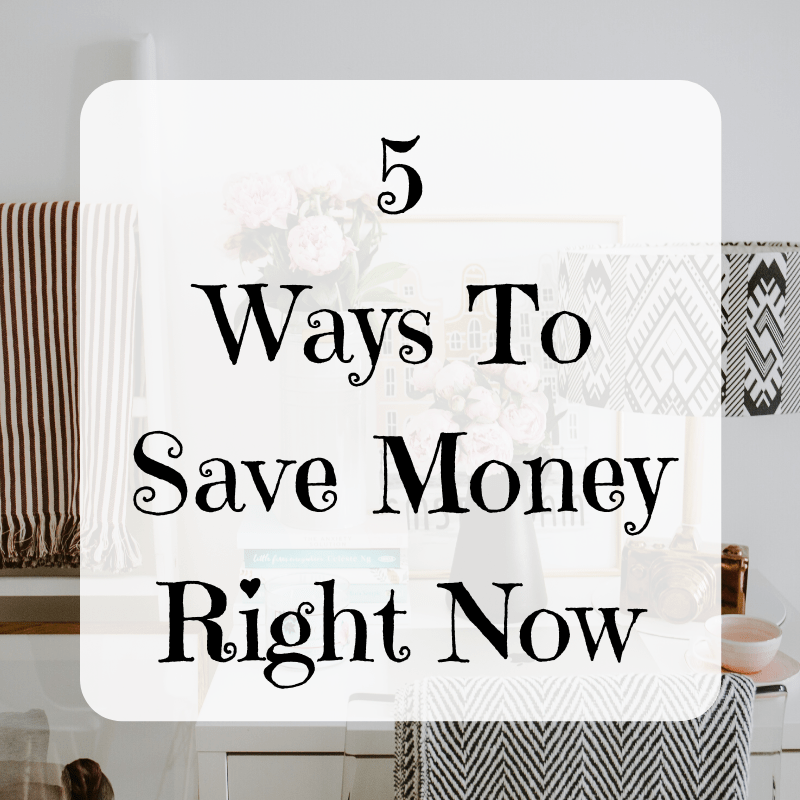 5 Ways To Save Money Right Now