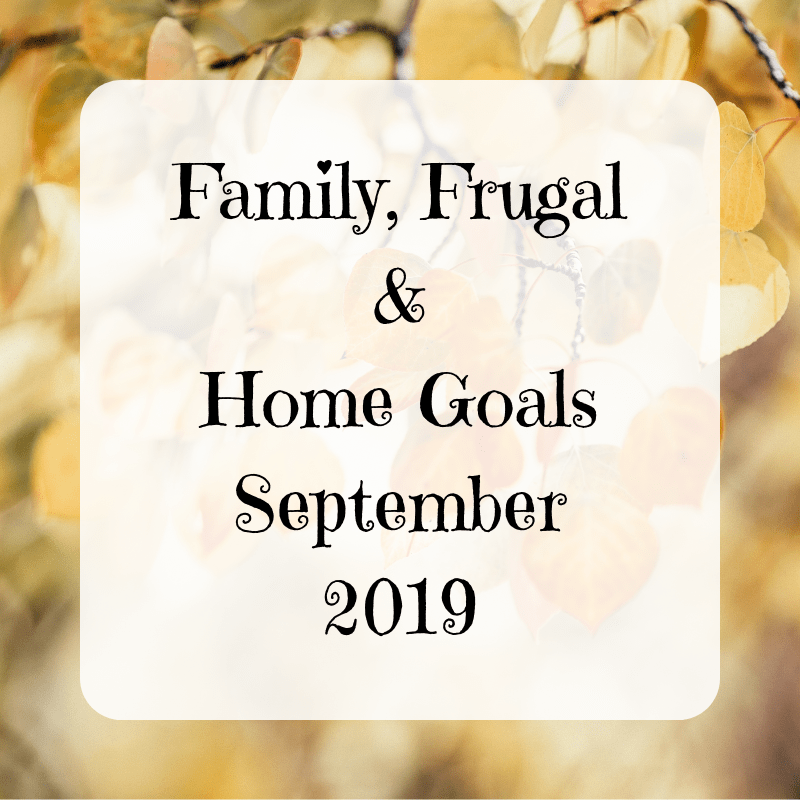 Family, Frugal & Home Goals For September {2019}