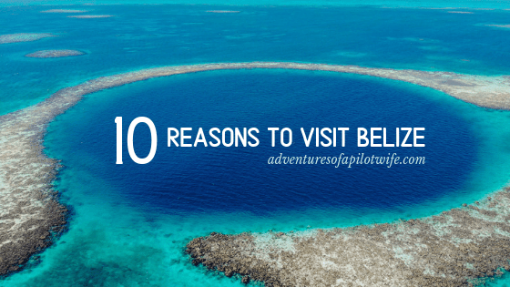 10 Reasons to Visit Belize | Adventures of a Pilot Wife