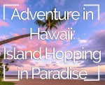 Adventure in Paradise: Island Hopping Hawaii