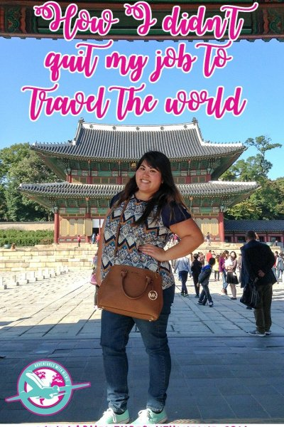 How I Didn't Quit My Job To Travel The World!