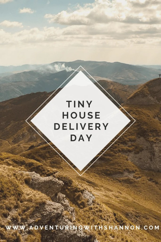 tiny house delivery day tiny home