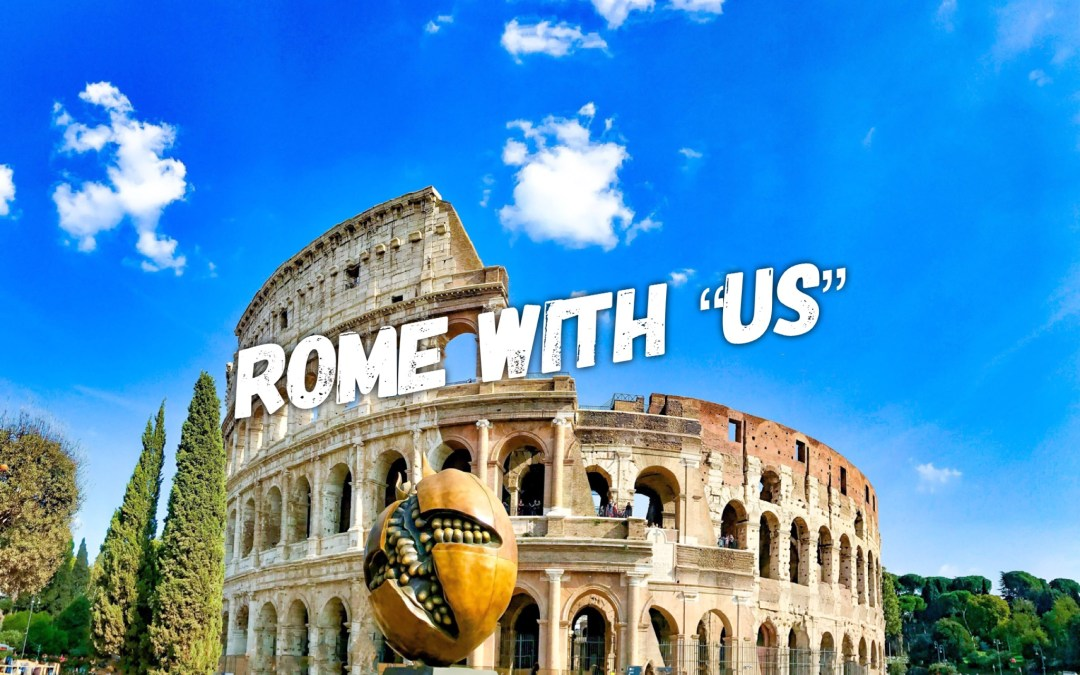 """Rome with """"Us"""""""