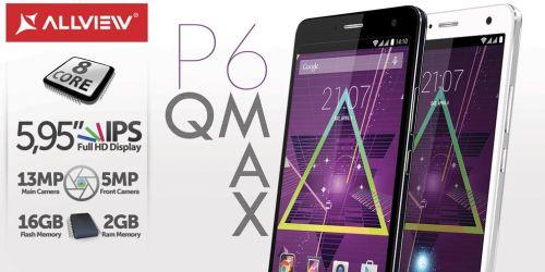 "Allview lanseaza noul smartphone P6 Qmax cu display generos de 5,95"""