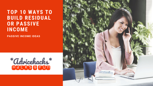 Top 10 Ways to Build Residual or Passive Income