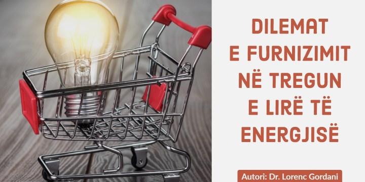 """""""Dilemat"""" e furnizimit në tregun e lirë të energjisë"""