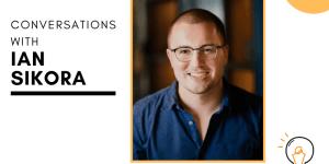 Conversations with Ian Sikora