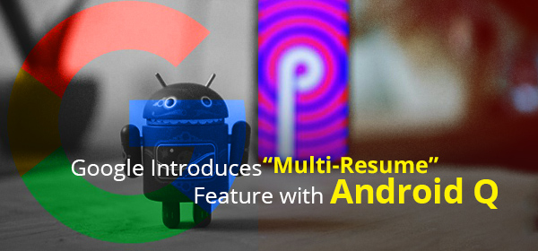 """Google Introduces """"Multi-Resume"""" Feature with Android Q Recovered"""