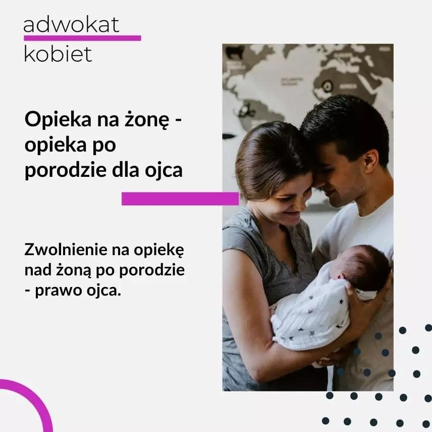 Tekst na grafice: Adwokat Kobiet. Opieka na żonę - opieka po porodzie dla ojca. Zwolnienie na opiekę nad żoną po porodzie - prawo ojca. Na zdjęciu kobieta, mężczyzna i dziecko.