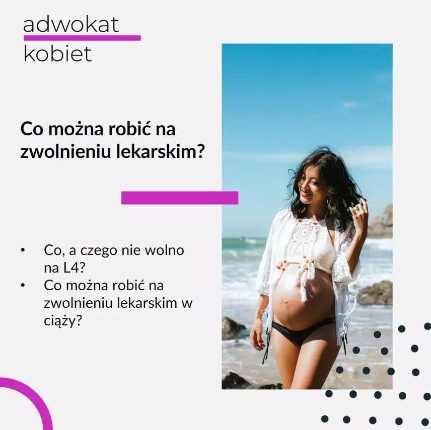 Tekst na grafice: Adwokat Kobiet. Co można robić na zwolnieniu lekarskim. Co można robić a czego nie wolno robić na L4. Co można robić na zwolnieniu lekarskim w ciąży. Na zdjęciu kobieta w ciąży.