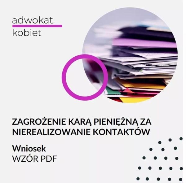 Zagrożenie karą pieniężną za niewykonywanie kontaktów Wzór wniosku obrazek produktu w sklepie Adwokat Aleksandry Wejdelek-Bziuk