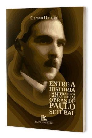 Entre a história e a literatura uma análise das obras de Paulo Setúbal
