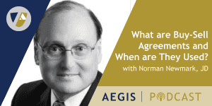 The AEGIS Podcast: Interview with Norman Newmark, JD – What are Buy-Sell Agreements and When Are They Used?