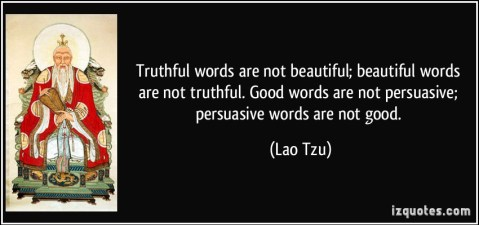 quote-truthful-words-are-not-beautiful-beautiful-words-are-not-truthful-good-words-are-not-persuasive-lao-tzu-188525