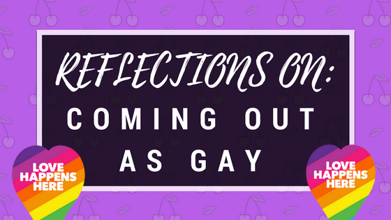 Reflections On Coming Out As Gay