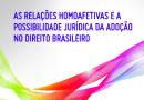 As relações homoafetivas e a possibilidade jurídica da adoção no direito brasileiro – Patrícia Silva de Almeida