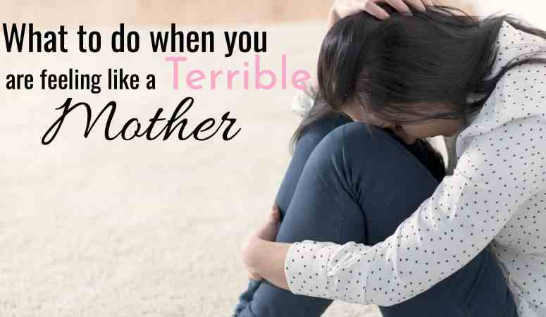 What To Do When You Are Feeling Like A Terrible Mother