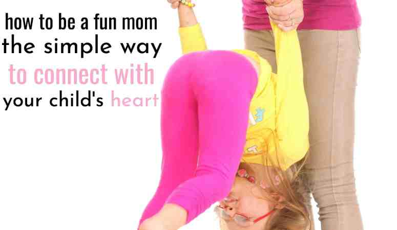 How To Be a Fun Mom – The Super-Simple Way