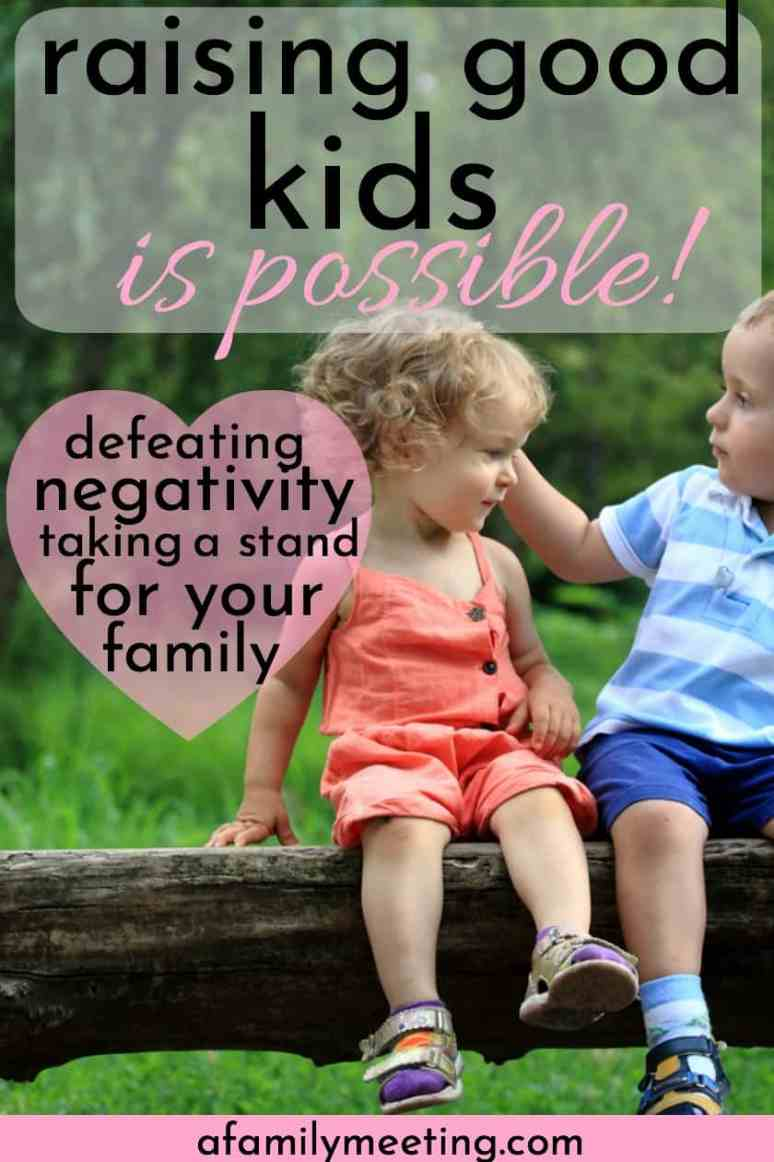Raising good kids and building a strong family is possible. Don't be bullied by negative parenting culture. Read for raising good kids article and ideas. #raisinggoodkids #wellbehavedkids #strongfamily #familybonds