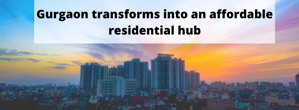 gurgaon transforms into an affordable residential hub