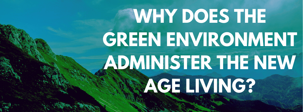Why does the green environment administer the new age living