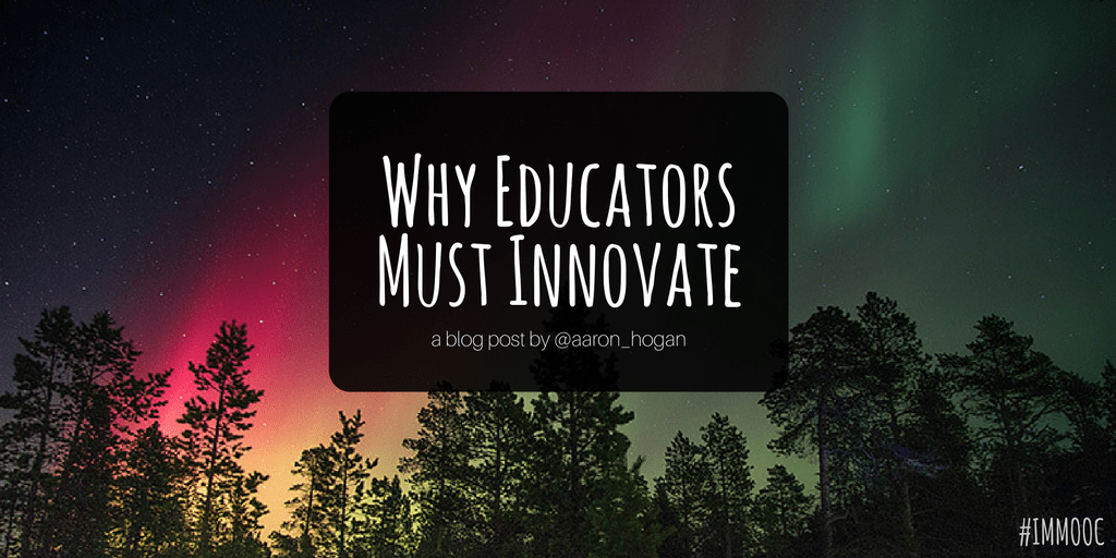 Why Educators Must Innovate #IMMOOC - Leading, Learning, Questioning
