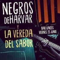 viernes 23 de junio de 2017: NEGROS DE HARVAR + LA VEREDA DEL SABOR #BarRaices