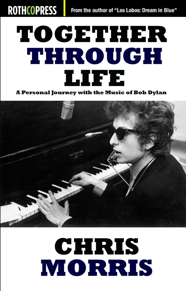 """Together Through Life: A Personal Journey with the Music of Bob Dylan"" by Chris Morris (Rothco Press, 2016)"