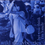 Wild_Strawberries_-_bet_you_think_I'm_lonely_-_album_cover