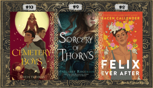 #10 Cemetery Boys ; #9 Sorcery of Thorns ; #8 Felix Ever After