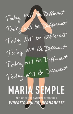 Today Will Be Different by Maria Semple.jpg
