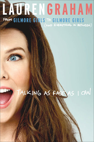 Talking as Fast as I Can by Lauren Graham.jpg