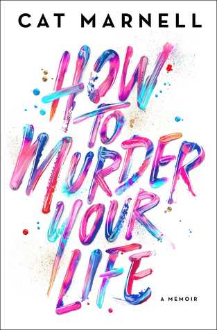 How to Murder Your Life by Cat Marnell.jpg