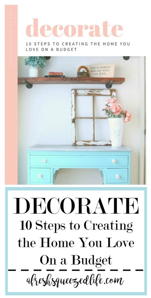DECORATE 10 STEPS TO CREATING THE HOME YOU LOVE ON A BUDGET is designed to help you make the most of the home you have on the budget you have been given.