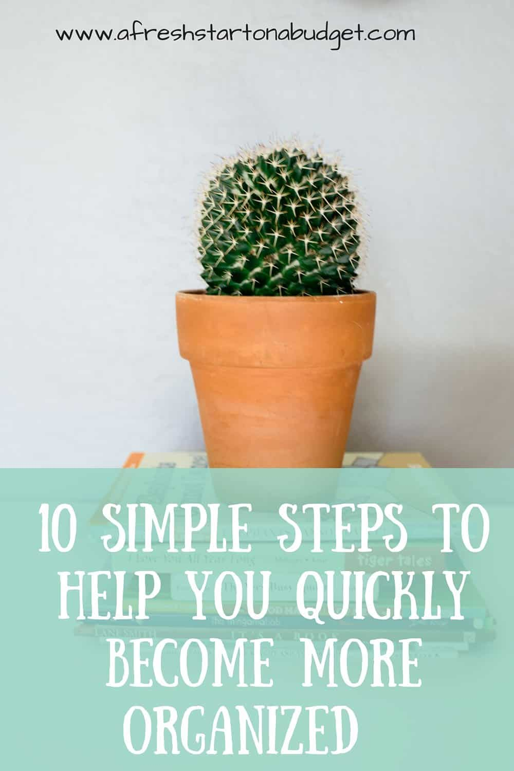10 simple steps to help you quickly become more organized.