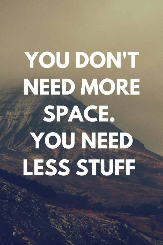 You don't need more space. You need less stuff.