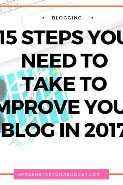 15 STEPS YOU NEED TO TAKE TO IMPROVE YOUR BLOG IN 2017
