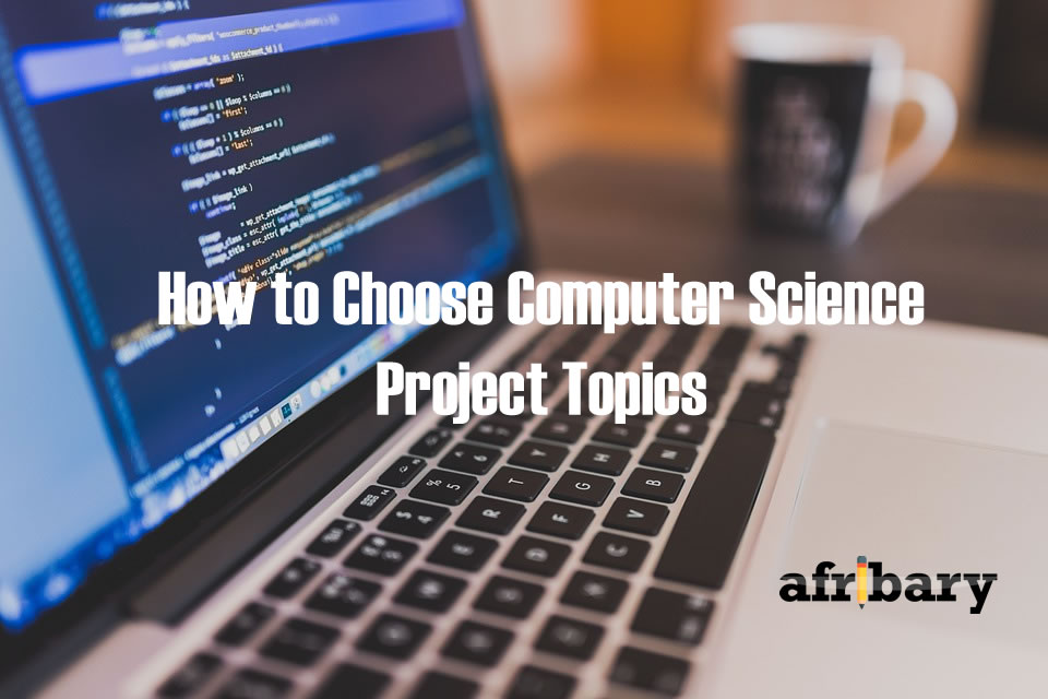 How to Choose Project Topics in Computer Science - Afribary Blog