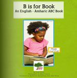 B is for Book : An English - Amharic ABC Book Book Cover