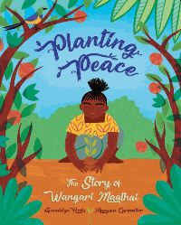 Planting Peace : the story of Wangari Maathai Book Cover