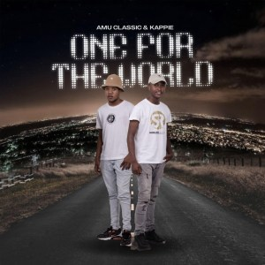 Amu Classic & Kappie – One For The World (Album)