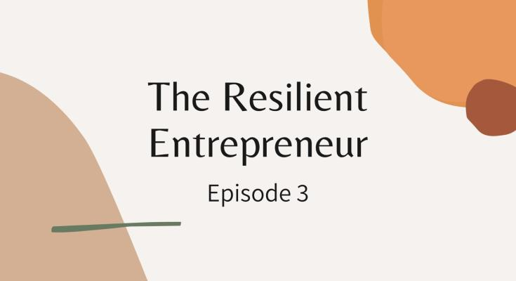 The Resilient Entrepreneurs - Episode 3