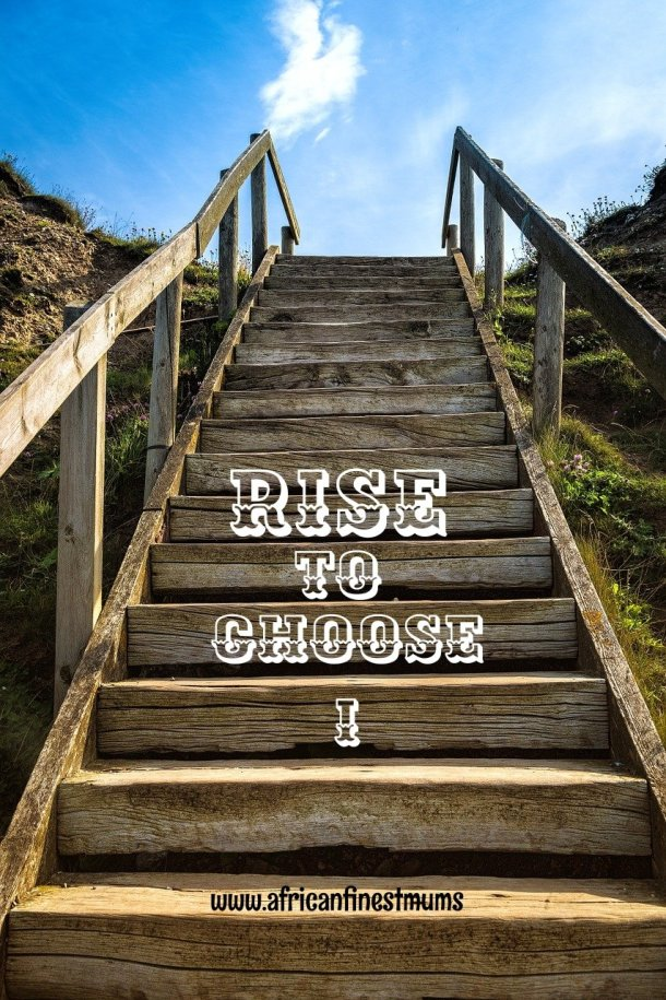 Africanfinestmums - Motivational quotes - I choose to rise