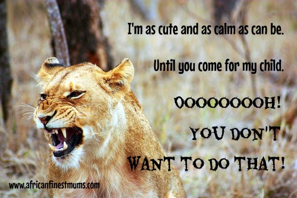 Africanfinestmums motivational quotes - Don't come for my child