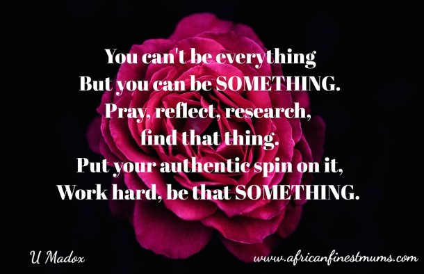 Africanfinestmums - Quote of the week - Be something