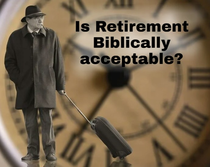 Is retirement Biblically acceptable?