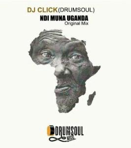 Dj Click DrumSoul - Ndi Muna Uganda (2017)
