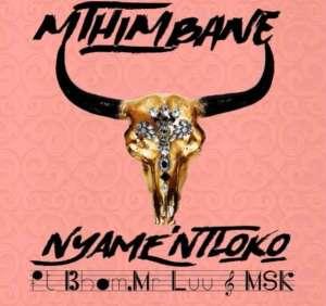 Mthimbane - Nyamentloko (ft. Bham Ntabeni, Mr Luu & MSK) 2017