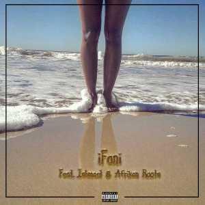 iFani - Sijabulile (feat. Afrikan Roots & Ishmael) 2017